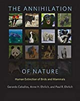The Annihilation of Nature: Human Extinction of Birds and Mammals 1421417189 Book Cover