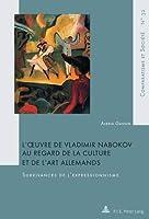 L'œuvre De Vladimir Nabokov Au Regard De La Culture Et De L'art Allemands: Survivances De L'expressionnisme (Comparatisme Et Société/ Comparatism and Society)