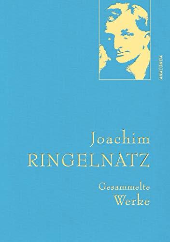 Joachim Ringelnatz - Gesammelte Werke (Anaconda Gesammelte Werke, Band 12)