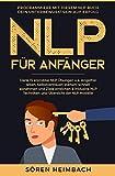 NLP Für Anfänger: Programmiere mit diesem NLP Buch dein Unterbewusstsein auf Erfolg - Dank 15 erprobter NLP Übungen u.a. Angstfrei leben, Selbstvertrauen stärken, schnell abnehmen und Ziele erreichen