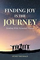 Finding Joy in the Journey: Dealing With Terminal Illness