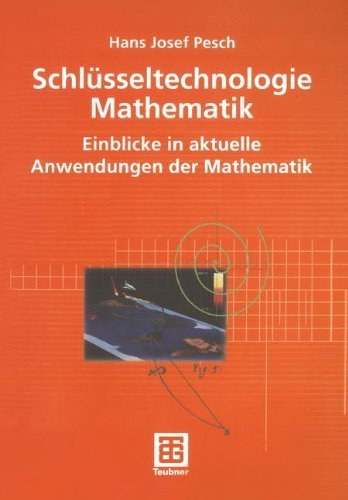 Schlüsseltechnologie Mathematik: Einblicke in aktuelle Anwendungen der Mathematik (Mathematik für Ingenieure und Naturwissenschaftler, Ökonomen und Landwirte)