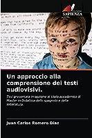 Un approccio alla comprensione dei testi audiovisivi.: Tesi presentata in opzione al titolo accademico di Master in Didattica dello spagnolo e della letteratura.