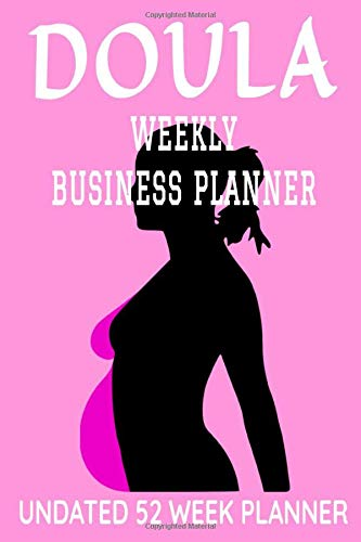 Doula Weekly Business Planner: 6  x 9  Midwife Birth Coach Coaching Undated 52 Week Agenda Organizer Appointment Book, Simple Pocket Size Time ... for Daily Productivity Calendar (106 Pages)
