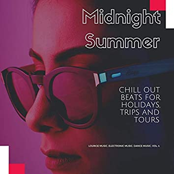 Midnight Summer (Chill Out Beats For Holidays, Trips And Tours) (Lounge Music, Electronic Music, Dance Music, Vol. 4)