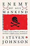 Enemy of All Mankind: A True Story of Piracy, Power, and History s First Global Manhunt