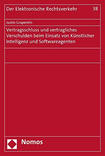 Vertragsschluss und vertragliches Verschulden beim Einsatz von Künstlicher Intelligenz und Softwareagenten (Der Elektronische Rechtsverkehr, Band 38)