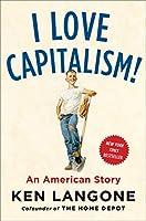 I Love Capitalism!: An American Story