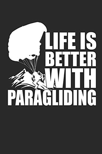 LIFE IS BETTER WITH PARAGLIDING: Paragleiten Notebook Parasailing Notizbuch Planer 6x9 lined
