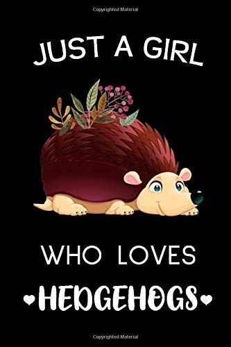 Just a Girl Who Loves Hedgehogs: Notebook Journal Blank Lined Book ~ 110 pages, Diary Funny Gift for Women Entreprenuer, Hedgehog Lovers