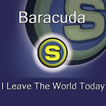 I Leave the World Today