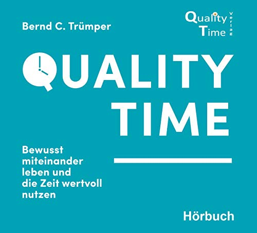 Quality Time: Bewusst miteinander leben und die Zeit wertvoll nutzen - Hörbuch/Audiobuch: Bewusst miteinander lieben und die Zeit wertvoll nutzen (Quality Time (1), Band 1)