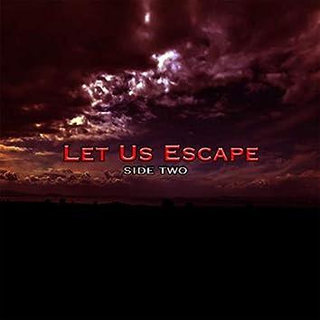 Let Us Escape (Side Two)