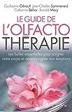 Le Guide de l'olfactothérapie - Les huiles essentielles pour soigner notre corps et accompagner nos émotions - Format Kindle - 12,99 €