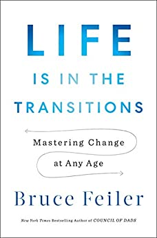 [Bruce Feiler]のLife Is in the Transitions: Mastering Change at Any Age (English Edition)