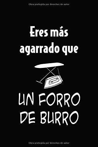 Eres Más Agarrado Que Un Forro de Burro: Cuaderno de 120 páginas con Rayas (Spanish Edition)