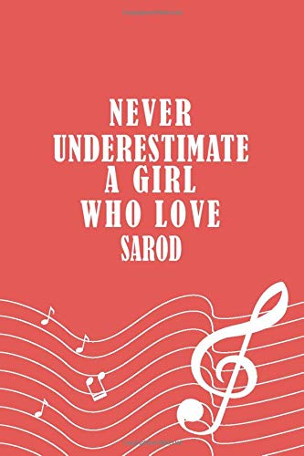 Never Underestimate A Girl Who Love Sarod Notebook: Musician Gift Notebook / Music Player Journal, 120 Pages, 6x9, Soft Cover, Matte Finish