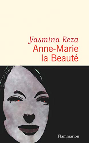Anne Marie La Beaute Litterature Francaise French Edition Kindle Edition By Reza Yasmina Reza Yasmina Literature Fiction Kindle Ebooks Amazon Com