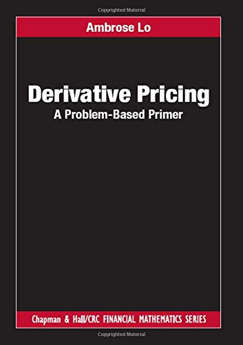 Derivative Pricing: A Problem-Based Primer (Chapman and Hall/CRC Financial Mathematics Series)