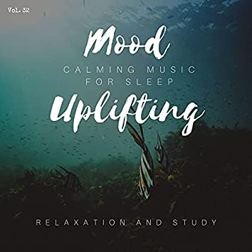 Mood Uplifting - Calming Music For Sleep, Relaxation And Study, Vol. 32