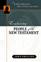Exploring People of the Bible: Exploring People of the New Testament (John Phillips Bible Characters Series)