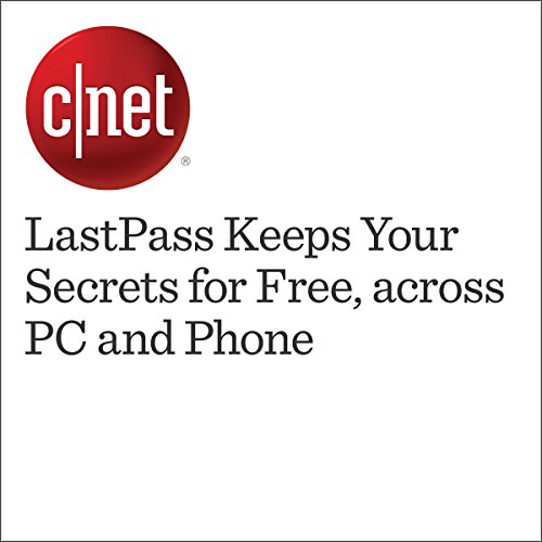 LastPass Keeps Your Secrets for Free, across PC and Phone  audiobook cover art