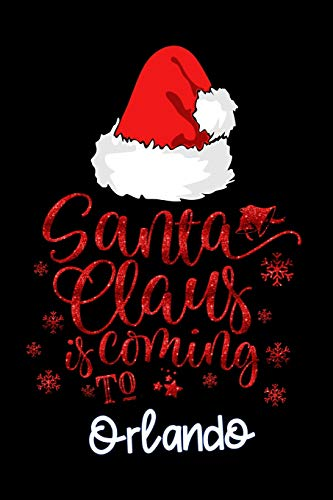 santa claus is coming to Orlando: Lined Notebook / Diary / Journal To Write In 6'x9' for Christmas holiday gift for Women, Men and kids who love santa Elf