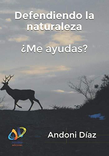 Defendiendo la naturaleza ¿Me ayudas?: Con imágenes