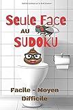 Seule Face au Sudoku Facile Moyen Difficile: Carnet de sudoku 3 niveaux pour passer le temps aux toilettes Jeu de Logique Educatif Enigmes Casse tête ... Solutions en fin de carnet Format pratique
