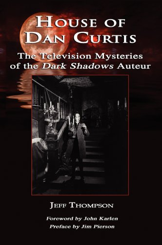 House of Dan Curtis: The Television Mysteries of the Dark Shadows Auteur