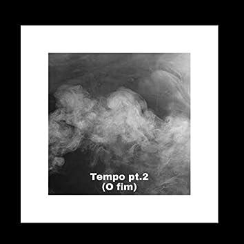 Tempo, Pt. 2 (O Fim)