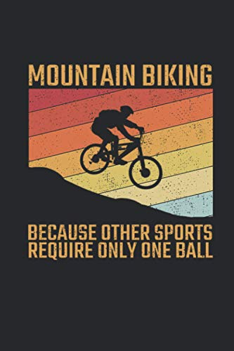 Mountain Bike Because Other Sports Require Only One Ball: Mountainbike Notebook for Mountain Bike and Off-road Fan [Blank]