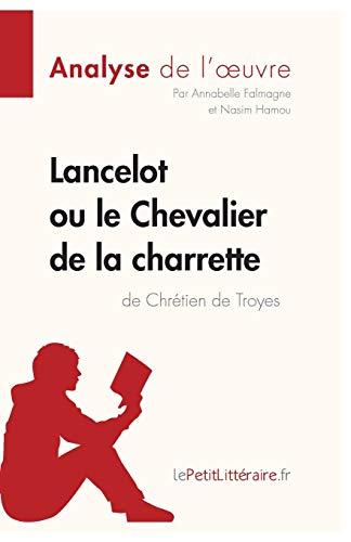 Lancelot ou le Chevalier de la charrette: Chrétien de Troyes