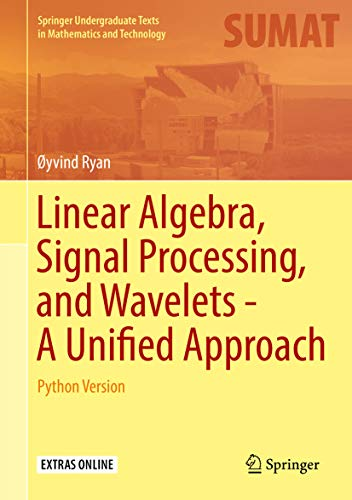 Linear Algebra, Signal Processing, and Wavelets - A Unified Approach: Python Version (Springer Undergraduate Texts in Mathematics and Technology) (English Edition)