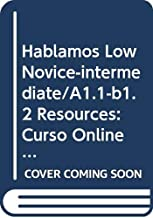 Hablamos Low Novice-Intermediate/A1.1-B1.2 Teacher Resources: Curso Online de Español