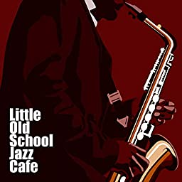 Little Old School Jazz Cafe: Instrumental Smooth Jazz 2019