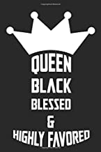 Queen Black Blessed & Highly Favored: Funny Gift   6*9 Journal Notebook 110 Rulled pages   women gift