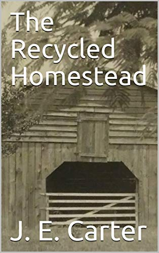 The Recycled Homestead by [J. E. Carter]