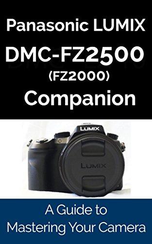 Panasonic LUMIX DMC-FZ2500 / FZ2000 Companion: A Guide To Mastering Your Camera