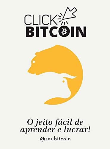 Click Bitcoin: O jeito fácil de aprender e lucrar (Portuguese Edition)