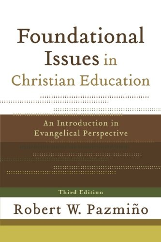 Compare Textbook Prices for Foundational Issues in Christian Education: An Introduction in Evangelical Perspective 3 Edition ISBN 9780801035937 by Pazmono, Robert W.