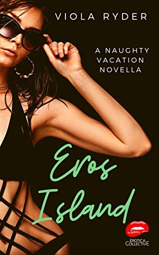 Eros Island: An Erotica Collective Naughty Vacation Novella (English Edition)