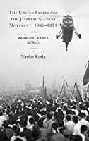 The United States and the Japanese Student Movement, 1948-1973: Managing a Free World