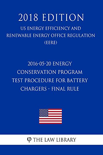 2016-05-20 Energy Conservation Program - Test Procedure for Battery Chargers - Final rule (US Energy Efficiency and Renewable Energy Office Regulation) (EERE) (2018 Edition) (English Edition)