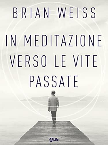 In meditazione verso le vite passate (Psicologia e crescita personale)