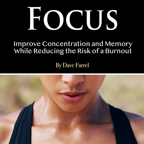 Focus: Improve Concentration and Memory While Reducing the Risk of a Burnout Titelbild