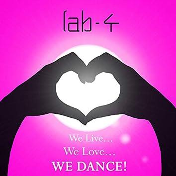 We Live, We Love, We Dance!