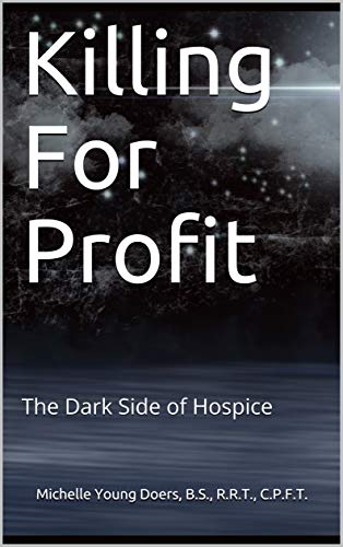 Killing For Profit: The Dark Side of Hospice (English Edition)