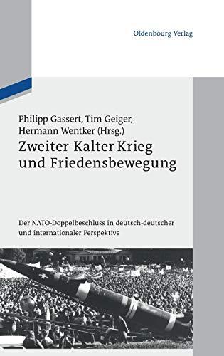 Zweiter Kalter Krieg und Friedensbewegung: Der NATO-Doppelbeschluss in deutsch-deutscher und internationaler Perspektive (Schriftenreihe der Vierteljahrshefte für Zeitgeschichte Sondernummer)