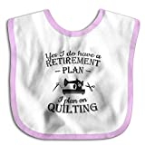 Yes I Do Have A Retirement Plan I Plan On Quilting Infant Bib Drooler Bib